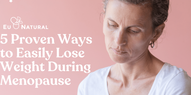 5 Proven Ways to Easily Lose Weight During Menopause