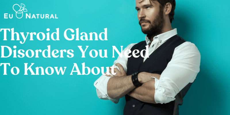 Thyroid Gland Disorders You Need To Know About