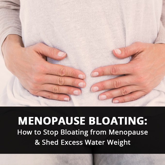 Menopause Bloating How to Stop Bloating from Menopause and Shed Excess Water Weight